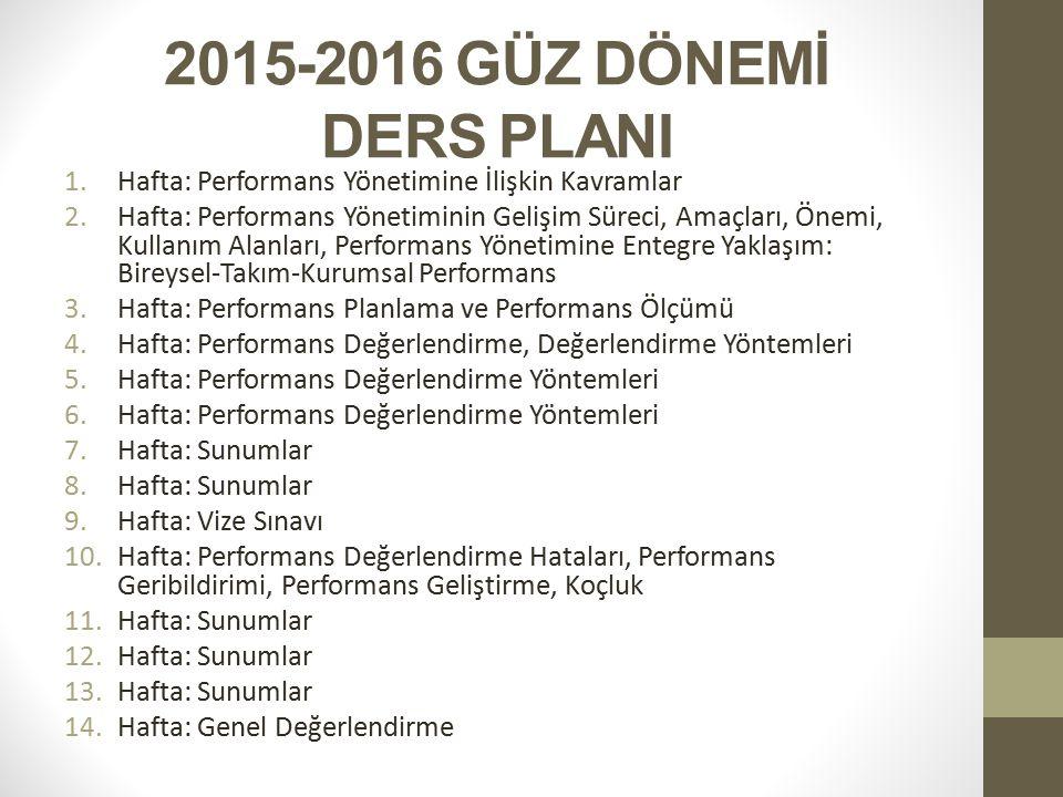 2015-2016 GÜZ DÖNEMİ DERS PLANI 1.Hafta: Performans Yönetimine İlişkin Kavramlar 2.Hafta: Performans Yönetiminin Gelişim Süreci, Amaçları, Önemi, Kull