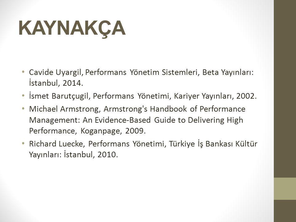 KAYNAKÇA Cavide Uyargil, Performans Yönetim Sistemleri, Beta Yayınları: İstanbul, 2014. İsmet Barutçugil, Performans Yönetimi, Kariyer Yayınları, 2002