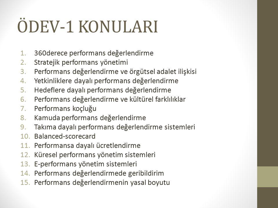 ÖDEV-1 KONULARI 1.360derece performans değerlendirme 2.Stratejik performans yönetimi 3.Performans değerlendirme ve örgütsel adalet ilişkisi 4.Yetkinli