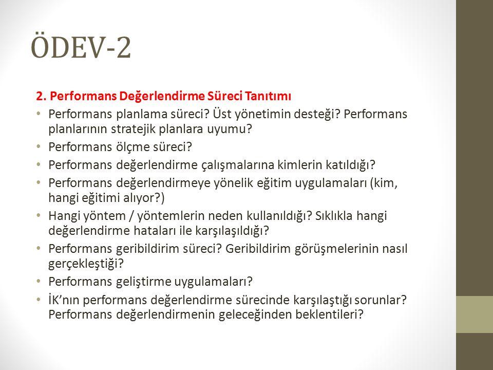 ÖDEV-2 2. Performans Değerlendirme Süreci Tanıtımı Performans planlama süreci? Üst yönetimin desteği? Performans planlarının stratejik planlara uyumu?