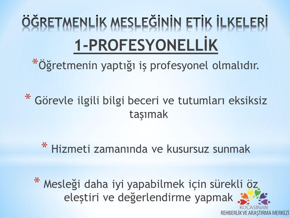 1-PROFESYONELLİK * Öğretmenin yaptığı iş profesyonel olmalıdır. * Görevle ilgili bilgi beceri ve tutumları eksiksiz taşımak * Hizmeti zamanında ve kus