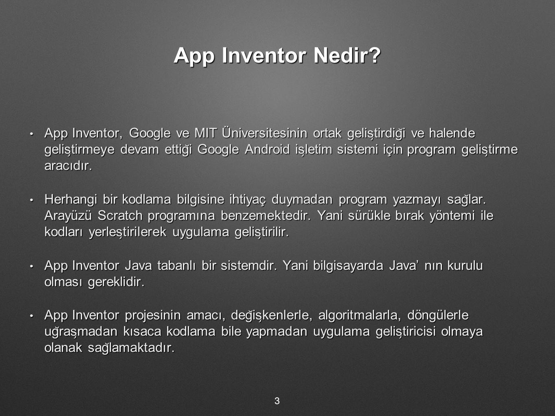 App Inventor Nedir? App Inventor, Google ve MIT Üniversitesinin ortak gelis ̧ tirdig ̆ i ve halende gelis ̧ tirmeye devam ettig ̆ i Google Android is