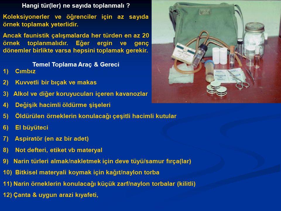 1) Cımbız 2) Kuvvetli bir bıçak ve makas 3)Alkol ve diğer koruyucuları içeren kavanozlar 4) Değişik hacimli öldürme şişeleri 5) Öldürülen örneklerin k