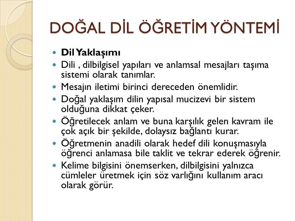 DO Ğ AL D İ L Ö Ğ RET İ M YÖNTEM İ Dil Yaklaşımı Dili, dilbilgisel yapıları ve anlamsal mesajları taşıma sistemi olarak tanımlar. Mesajın iletimi biri