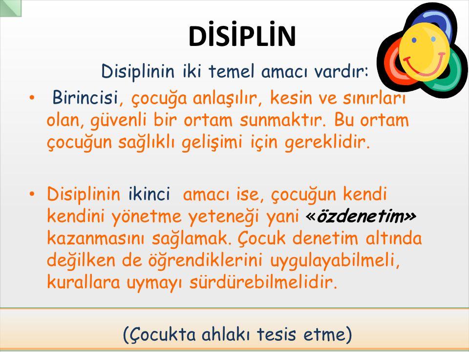 Disiplinin iki temel amacı vardır: Birincisi, çocuğa anlaşılır, kesin ve sınırları olan, güvenli bir ortam sunmaktır. Bu ortam çocuğun sağlıklı gelişi