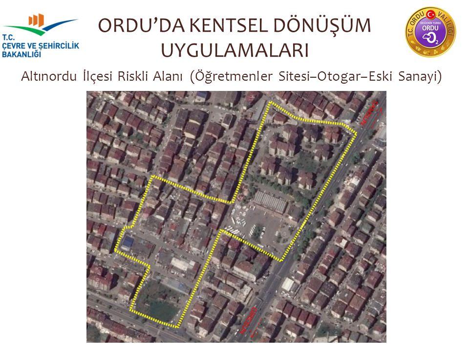 Altınordu İlçesi Riskli Alanı (Öğretmenler Sitesi–Otogar–Eski Sanayi) ORDU'DA KENTSEL DÖNÜŞÜM UYGULAMALARI