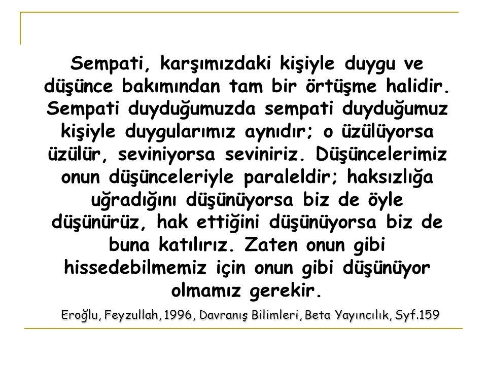 Eroğlu, Feyzullah, 1996, Davranış Bilimleri, Beta Yayıncılık, Syf.159 Sempati, karşımızdaki kişiyle duygu ve düşünce bakımından tam bir örtüşme halidir.