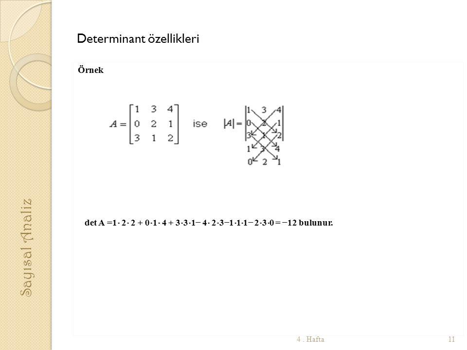 Determinant özellikleri Örnek det A =1 ⋅ 2 ⋅ 2 + 0 ⋅ 1 ⋅ 4 + 3 ⋅ 3 ⋅ 1− 4 ⋅ 2 ⋅ 3−1 ⋅ 1 ⋅ 1− 2 ⋅ 3 ⋅ 0 = −12 bulunur.