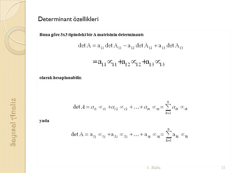 Buna göre 3x3 tipindeki bir A matrisinin determinantı olarak hesaplanabilir. yada Sayısal Analiz 154. Hafta Determinant özellikleri