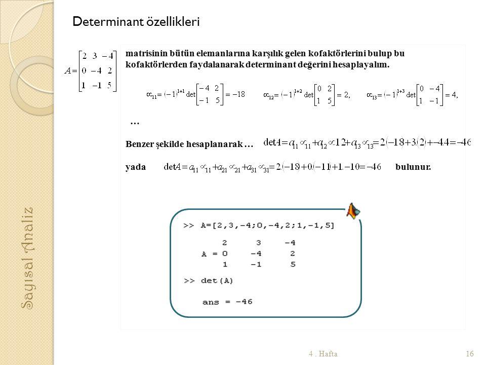 matrisinin bütün elemanlarına karşılık gelen kofaktörlerini bulup bu kofaktörlerden faydalanarak determinant değerini hesaplayalım. … Benzer şekilde h