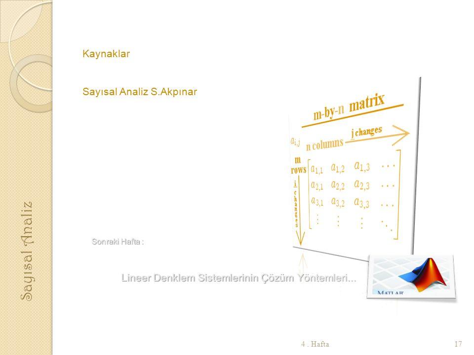 Kaynaklar Sayısal Analiz S.Akpınar Sonraki Hafta : Sonraki Hafta : Lineer Denklem Sistemlerinin Çözüm Yöntemleri...