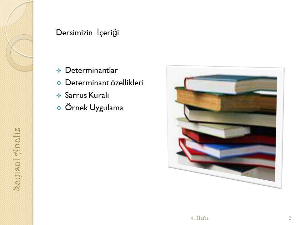 Dersimizin İ çeri ğ i  Determinantlar  Determinant özellikleri  Sarrus Kuralı  Örnek Uygulama 2 Sayısal Analiz 4. Hafta