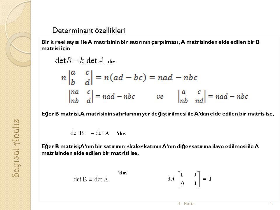 Determinant özellikleri Bir k reel sayısı ile A matrisinin bir satırının çarpılması, A matrisinden elde edilen bir B matrisi için dır E ğ er B matrisi, A matrisinin satırlarının yer de ğ iştirilmesi ile A'dan elde edilen bir matris ise, 'dır.