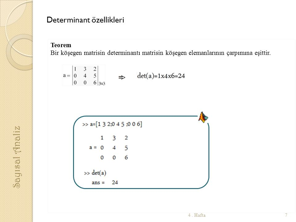 Teorem Bir köşegen matrisin determinantı matrisin köşegen elemanlarının çarpımına eşittir. Sayısal Analiz 74. Hafta Determinant özellikleri