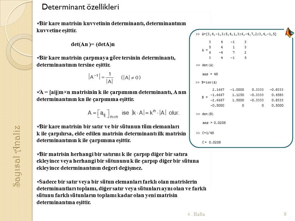 Determinant özellikleri Bir kare matrisin kuvvetinin determinantı, determinantının kuvvetine eşittir. det(An )= (detA)n Bir kare matrisin çarpmaya gör