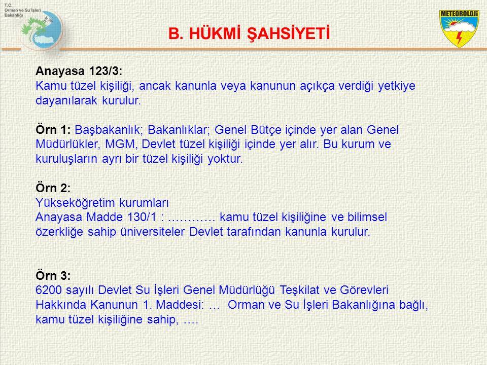 B. HÜKMİ ŞAHSİYETİ Anayasa 123/3: Kamu tüzel kişiliği, ancak kanunla veya kanunun açıkça verdiği yetkiye dayanılarak kurulur. Örn 1: Başbakanlık; Baka