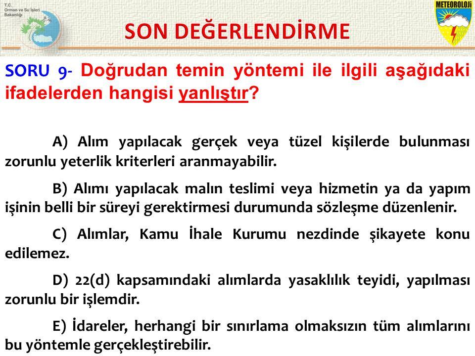 KASIM 2015 / İSTANBUL 10/21 SORU 9- Doğrudan temin yöntemi ile ilgili aşağıdaki ifadelerden hangisi yanlıştır.