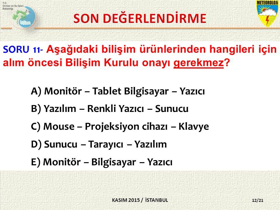 KASIM 2015 / İSTANBUL 12/21 SORU 11- Aşağıdaki bilişim ürünlerinden hangileri için alım öncesi Bilişim Kurulu onayı gerekmez.