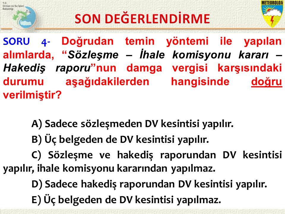 KASIM 2015 / İSTANBUL 5/21 SORU 4- Doğrudan temin yöntemi ile yapılan alımlarda, Sözleşme – İhale komisyonu kararı – Hakediş raporu nun damga vergisi karşısındaki durumu aşağıdakilerden hangisinde doğru verilmiştir.