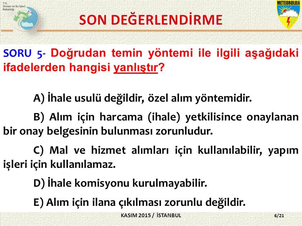 KASIM 2015 / İSTANBUL 17/21 SORU 16- Aşağıdakilerden hangisi 5018 sayılı Kanun ve ilgili mevzuat kapsamında birim faaliyet raporu hazırlar.