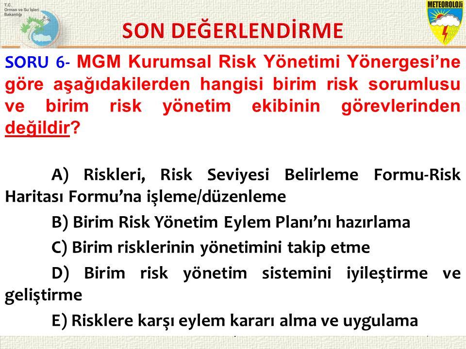KASIM 2015 / İSTANBUL 7/21 SORU 6- MGM Kurumsal Risk Yönetimi Yönergesi'ne göre aşağıdakilerden hangisi birim risk sorumlusu ve birim risk yönetim ekibinin görevlerinden değildir.