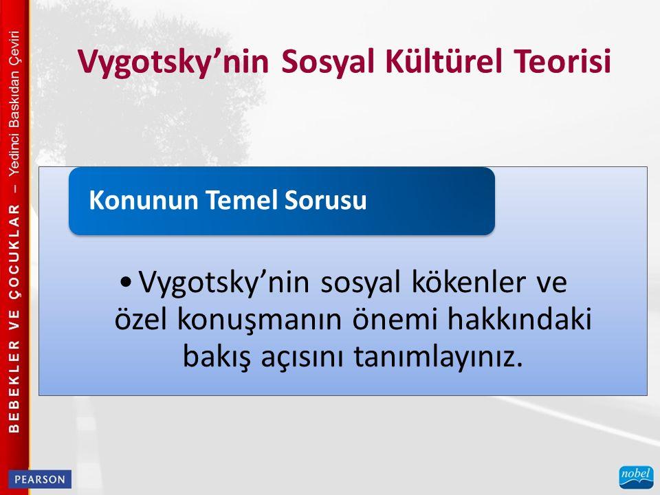 Vygotsky'nin Sosyal Kültürel Teorisi Vygotsky'nin sosyal kökenler ve özel konuşmanın önemi hakkındaki bakış açısını tanımlayınız.