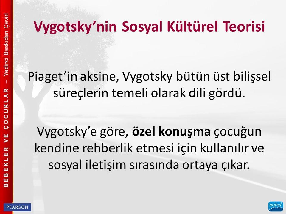 Vygotsky'nin Sosyal Kültürel Teorisi Piaget'in aksine, Vygotsky bütün üst bilişsel süreçlerin temeli olarak dili gördü.