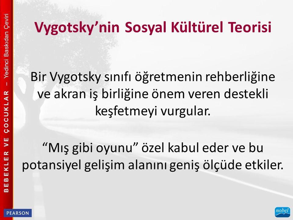 Vygotsky'nin Sosyal Kültürel Teorisi Bir Vygotsky sınıfı öğretmenin rehberliğine ve akran iş birliğine önem veren destekli keşfetmeyi vurgular.