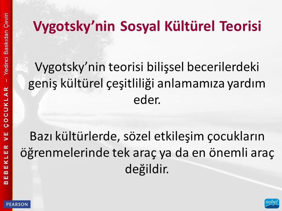 Vygotsky'nin Sosyal Kültürel Teorisi Vygotsky'nin teorisi bilişsel becerilerdeki geniş kültürel çeşitliliği anlamamıza yardım eder.