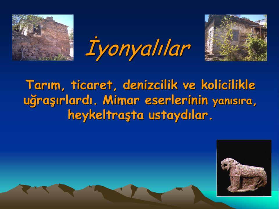 İyonyalılar Tarım, ticaret, denizcilik ve kolicilikle uğraşırlardı. Mimar eserlerinin yanısıra, heykeltraşta ustaydılar.