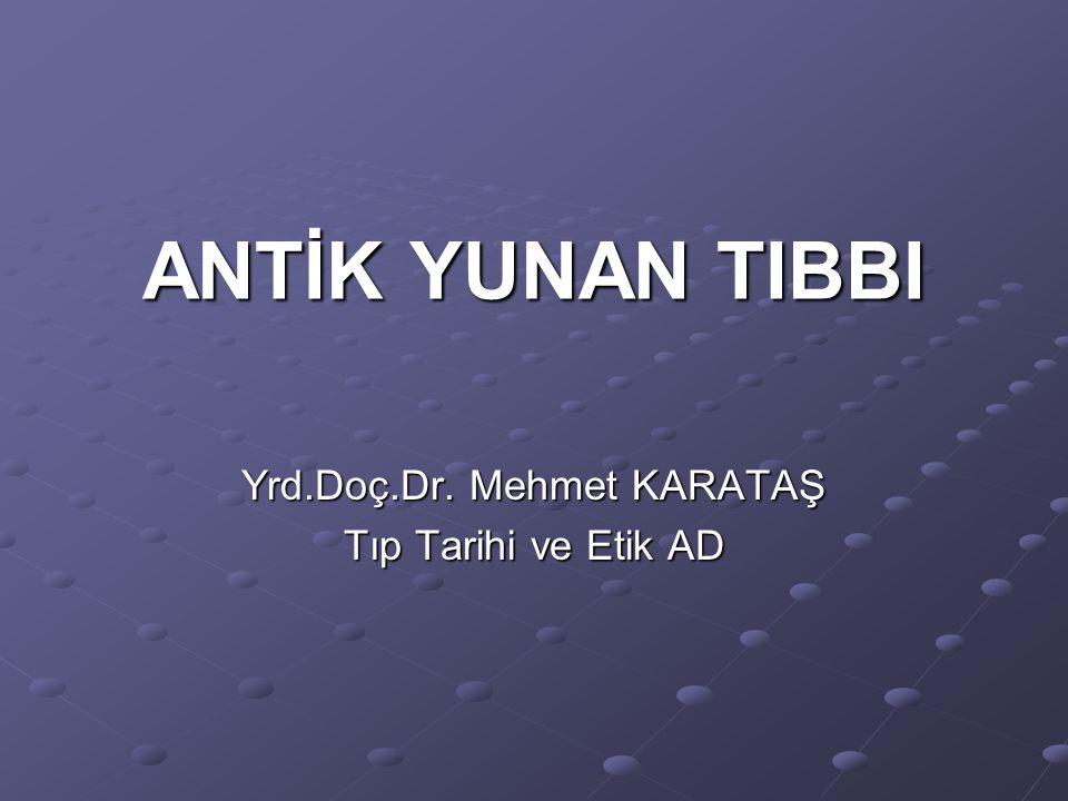 ANTİK YUNAN TIBBI Yrd.Doç.Dr. Mehmet KARATAŞ Tıp Tarihi ve Etik AD