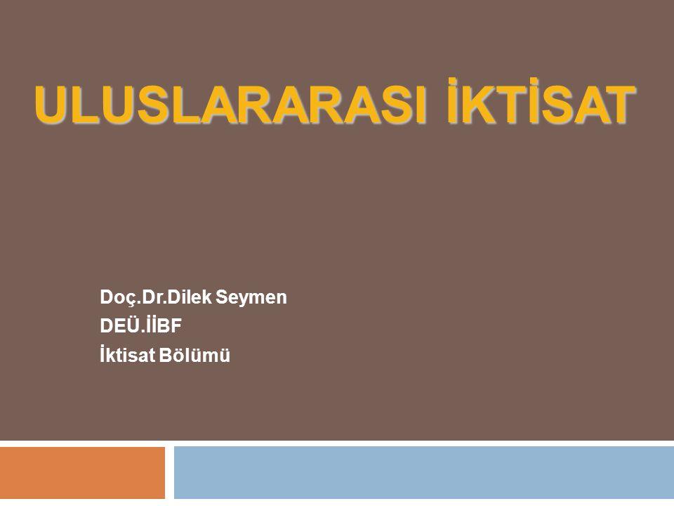 ULUSLARARASI İKTİSAT Doç.Dr.Dilek Seymen DEÜ.İİBF İktisat Bölümü