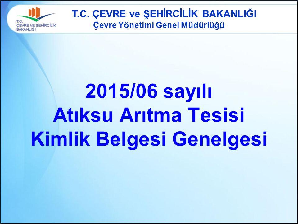 2015/06 sayılı Atıksu Arıtma Tesisi Kimlik Belgesi Genelgesi T.C. ÇEVRE ve ŞEHİRCİLİK BAKANLIĞI Çevre Yönetimi Genel Müdürlüğü