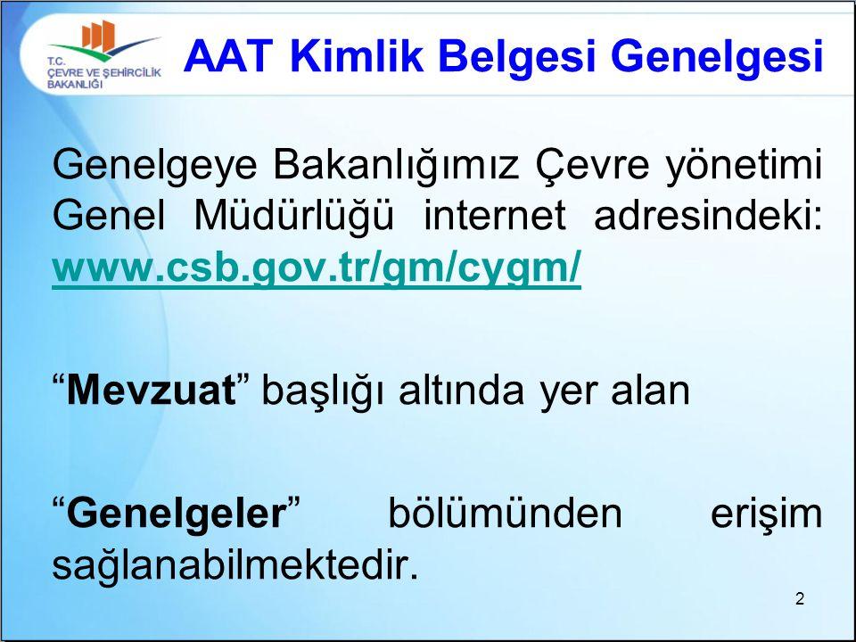 AAT Kimlik Belgesi Genelgesi Genelgeye Bakanlığımız Çevre yönetimi Genel Müdürlüğü internet adresindeki: www.csb.gov.tr/gm/cygm/ www.csb.gov.tr/gm/cyg