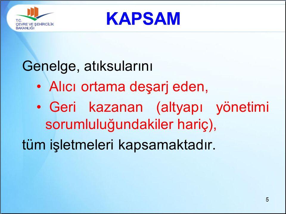 KAPSAM Genelge, atıksularını Alıcı ortama deşarj eden, Geri kazanan (altyapı yönetimi sorumluluğundakiler hariç), tüm işletmeleri kapsamaktadır. 5