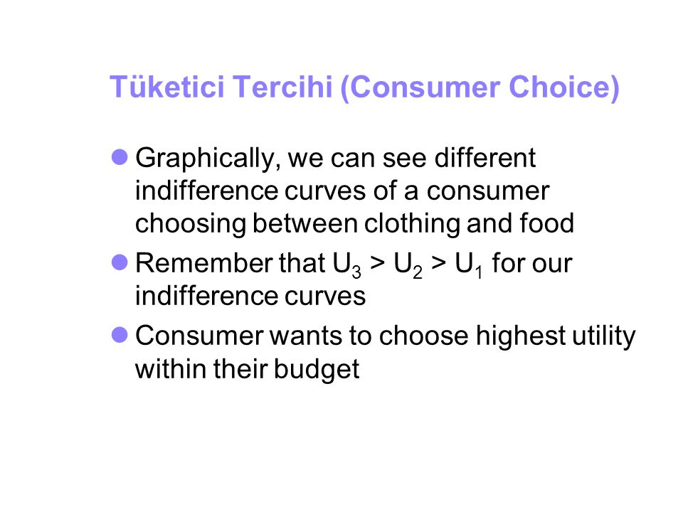 Tüketici Tercihi (Consumer Choice) Graphically, we can see different indifference curves of a consumer choosing between clothing and food Remember tha
