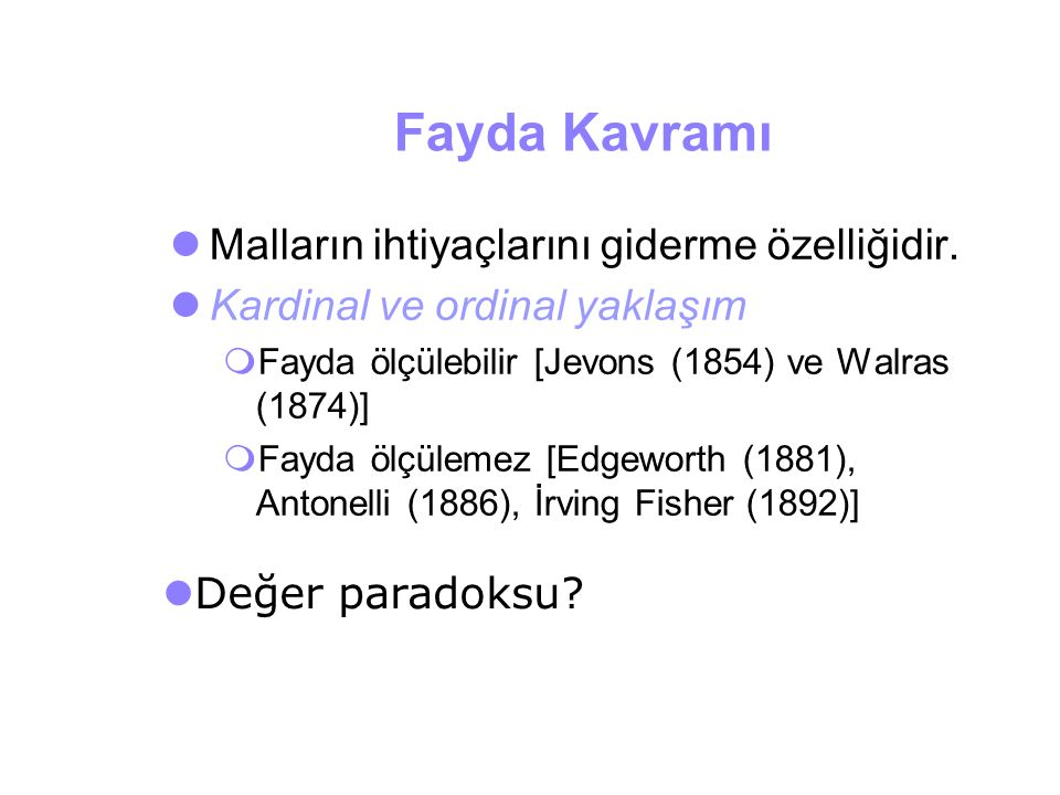 Fayda (Utility) Utility function  Formula that assigns a level of utility to individual market baskets  If the utility function is U(F,C) = F + 2C A market basket with 8 units of food and 3 units of clothing gives a utility of 14 = 8 + 2(3)