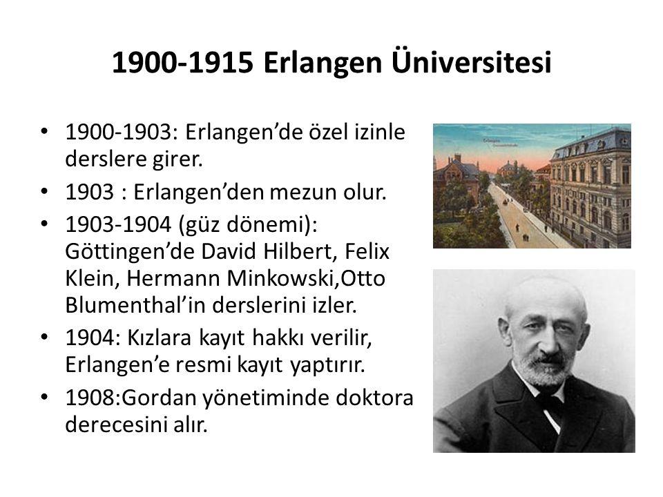 1900-1915 Erlangen Üniversitesi 1900-1903: Erlangen'de özel izinle derslere girer. 1903 : Erlangen'den mezun olur. 1903-1904 (güz dönemi): Göttingen'd