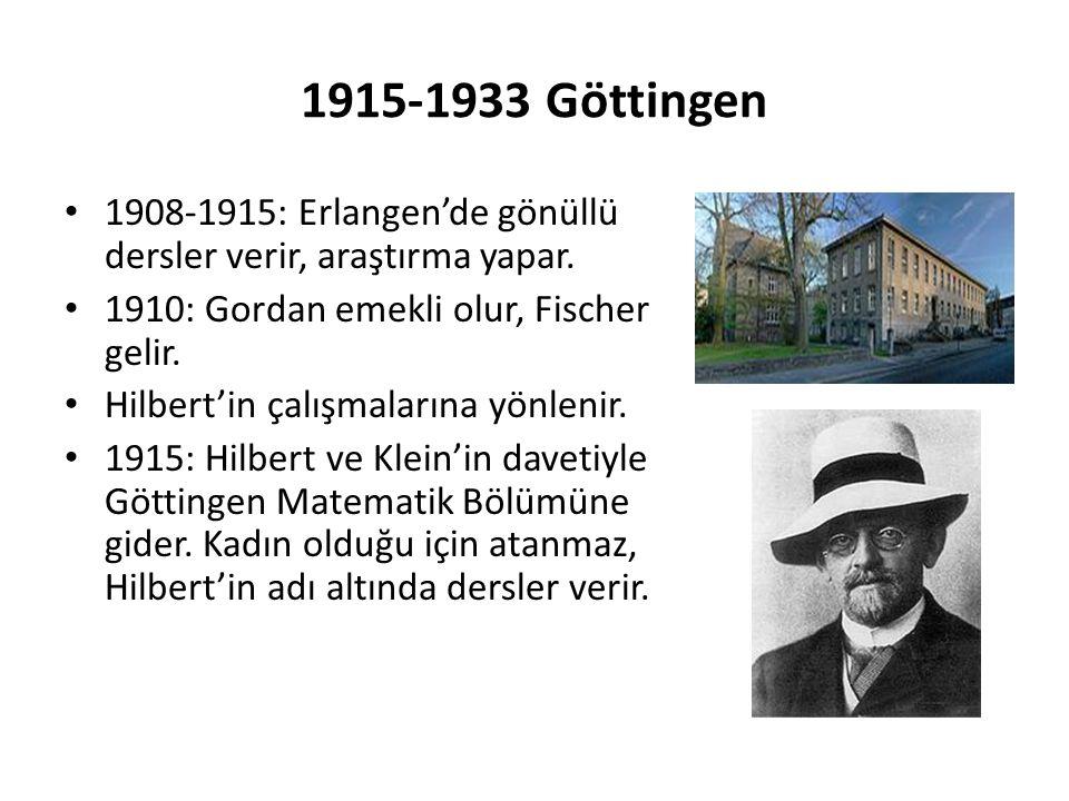 1915-1933 Göttingen 1908-1915: Erlangen'de gönüllü dersler verir, araştırma yapar. 1910: Gordan emekli olur, Fischer gelir. Hilbert'in çalışmalarına y