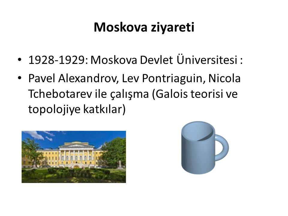 Moskova ziyareti 1928-1929: Moskova Devlet Üniversitesi : Pavel Alexandrov, Lev Pontriaguin, Nicola Tchebotarev ile çalışma (Galois teorisi ve topoloj