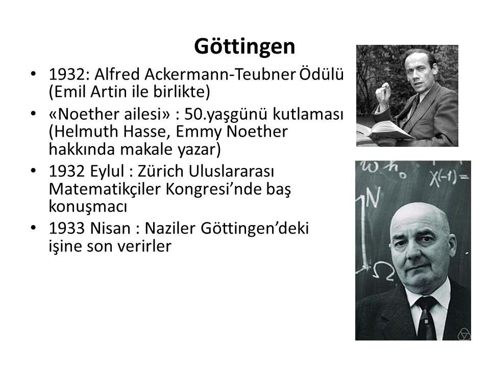 Göttingen 1932: Alfred Ackermann-Teubner Ödülü (Emil Artin ile birlikte) «Noether ailesi» : 50.yaşgünü kutlaması (Helmuth Hasse, Emmy Noether hakkında