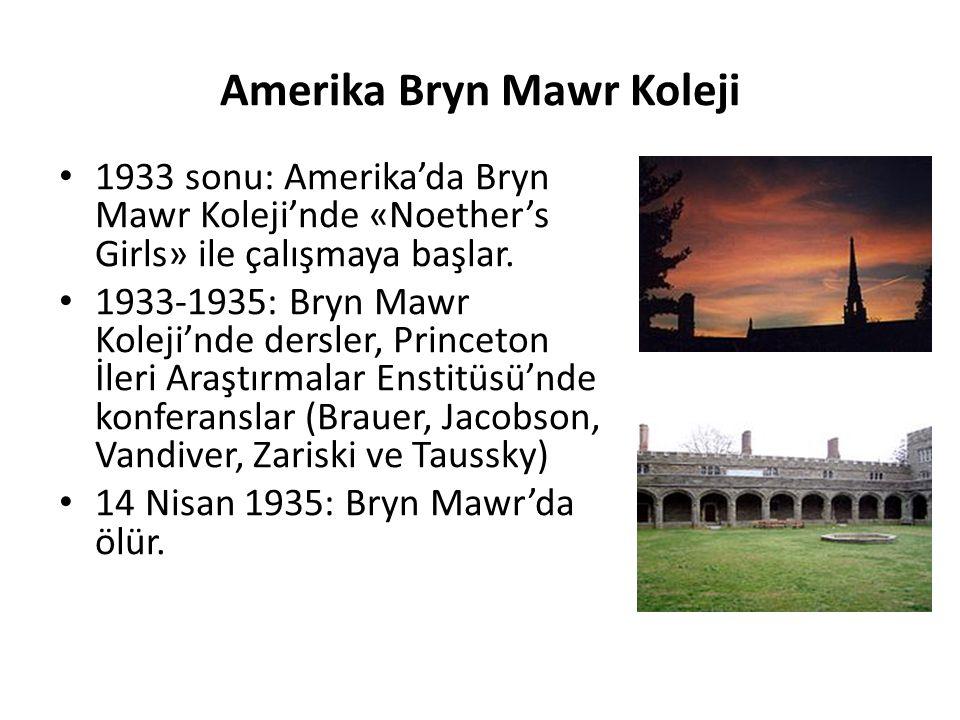 Amerika Bryn Mawr Koleji 1933 sonu: Amerika'da Bryn Mawr Koleji'nde «Noether's Girls» ile çalışmaya başlar. 1933-1935: Bryn Mawr Koleji'nde dersler, P