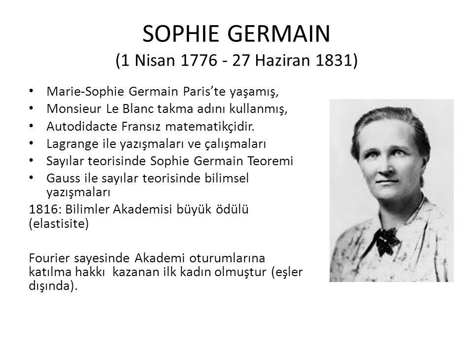 SOPHIE GERMAIN (1 Nisan 1776 - 27 Haziran 1831) Marie-Sophie Germain Paris'te yaşamış, Monsieur Le Blanc takma adını kullanmış, Autodidacte Fransız ma