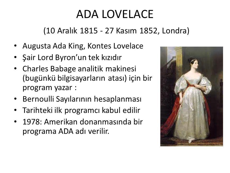 ADA LOVELACE (10 Aralık 1815 - 27 Kasım 1852, Londra) Augusta Ada King, Kontes Lovelace Şair Lord Byron'un tek kızıdır Charles Babage analitik makines