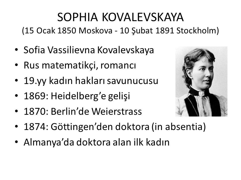 SOPHIA KOVALEVSKAYA (15 Ocak 1850 Moskova - 10 Şubat 1891 Stockholm) Sofia Vassilievna Kovalevskaya Rus matematikçi, romancı 19.yy kadın hakları savun