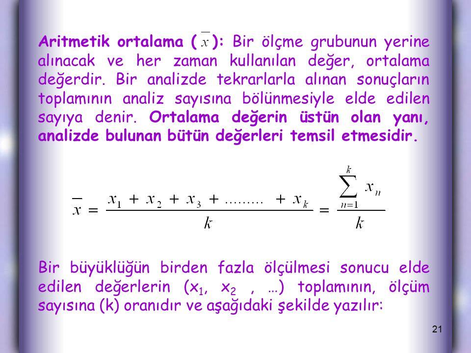 Aritmetik ortalama ( ): Bir ölçme grubunun yerine alınacak ve her zaman kullanılan değer, ortalama değerdir.