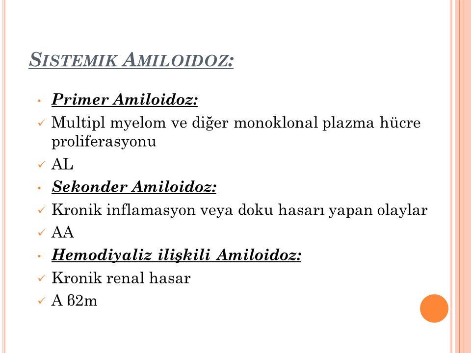 S ISTEMIK A MILOIDOZ : Primer Amiloidoz: Multipl myelom ve diğer monoklonal plazma hücre proliferasyonu AL Sekonder Amiloidoz: Kronik inflamasyon veya