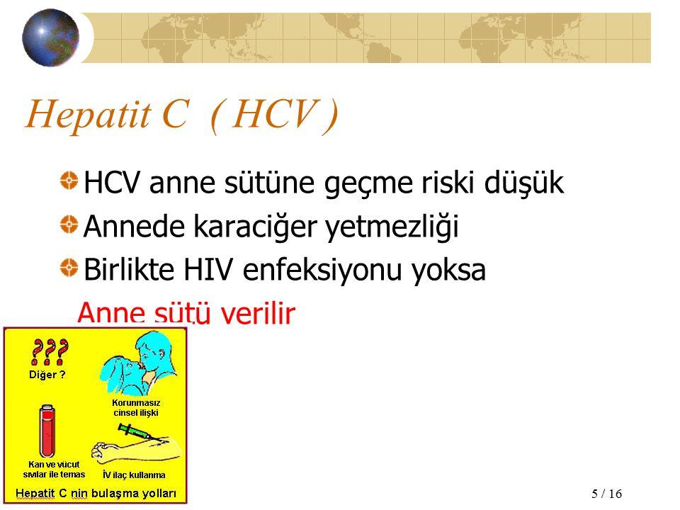 Hepatit C ( HCV ) HCV anne sütüne geçme riski düşük Annede karaciğer yetmezliği Birlikte HIV enfeksiyonu yoksa Anne sütü verilir 5 / 16