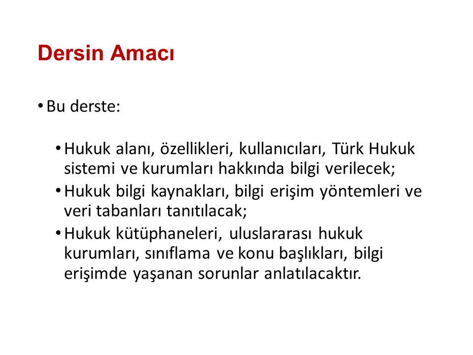 Dersin Amacı Bu derste: Hukuk alanı, özellikleri, kullanıcıları, Türk Hukuk sistemi ve kurumları hakkında bilgi verilecek; Hukuk bilgi kaynakları, bil