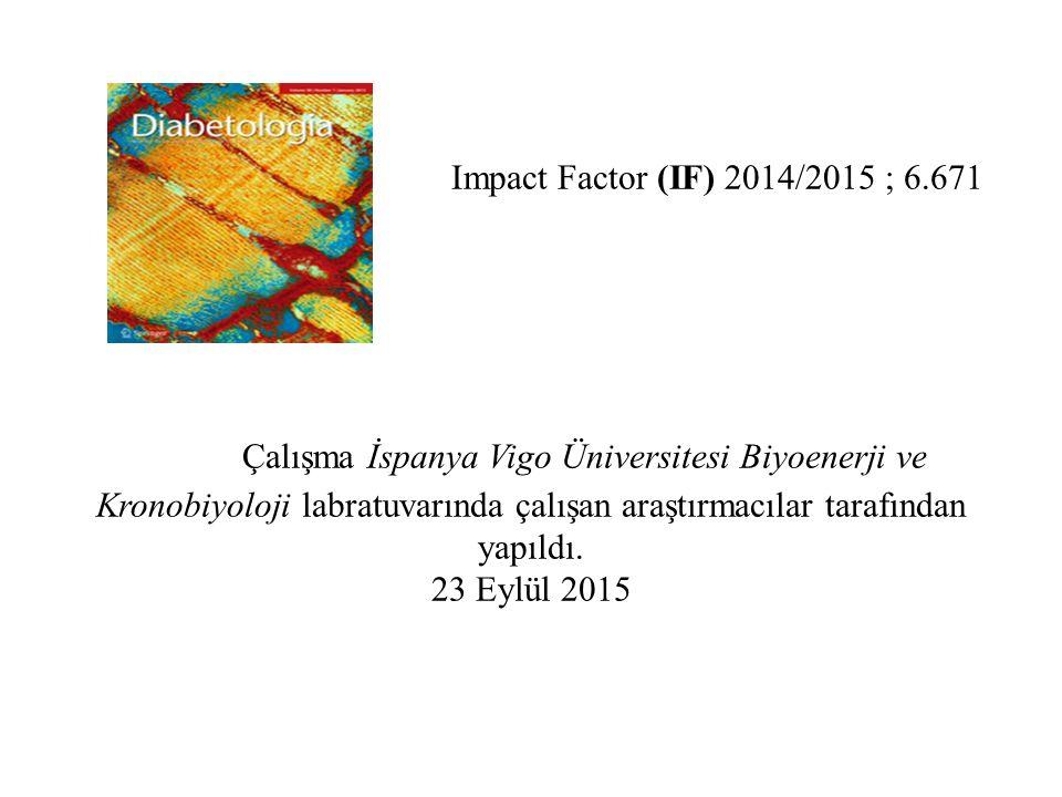 Impact Factor (IF) 2014/2015 ; 6.671 Çalışma İspanya Vigo Üniversitesi Biyoenerji ve Kronobiyoloji labratuvarında çalışan araştırmacılar tarafından yapıldı.